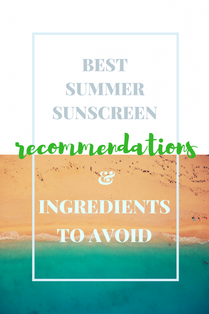 Best summer sunscreen Recommendations and Ingredients to avoid